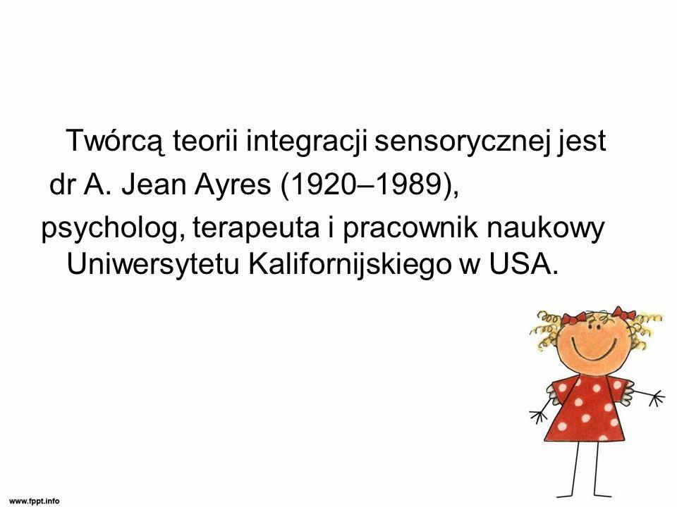 Twórcą teorii integracji sensorycznej jest
