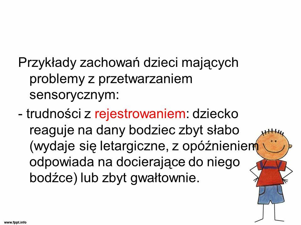 Przykłady zachowań dzieci mających problemy z przetwarzaniem sensorycznym: