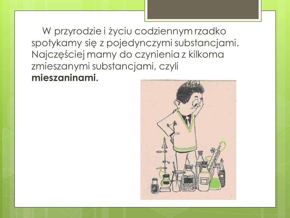 W przyrodzie i życiu codziennym rzadko spotykamy się z pojedynczymi substancjami.