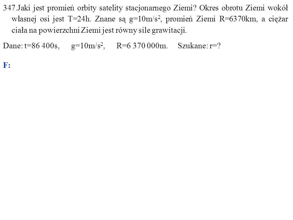 347. Jaki jest promień orbity satelity stacjonarnego Ziemi