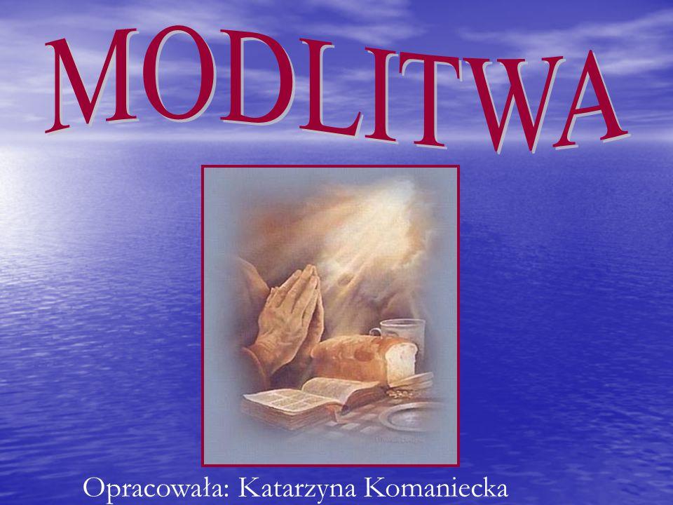 MODLITWA Opracowała: Katarzyna Komaniecka