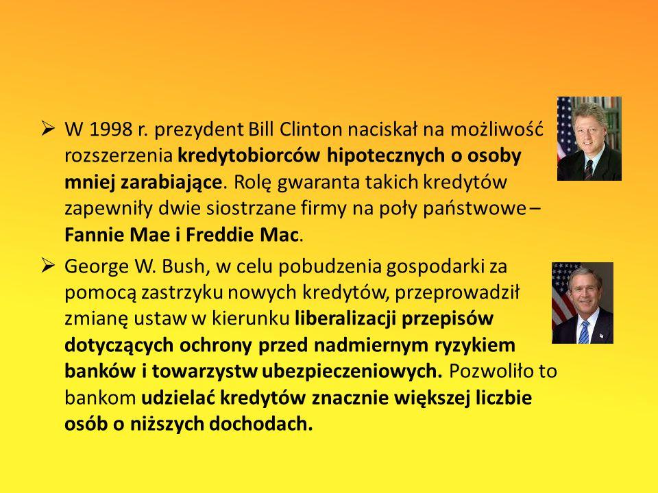 W 1998 r. prezydent Bill Clinton naciskał na możliwość rozszerzenia kredytobiorców hipotecznych o osoby mniej zarabiające. Rolę gwaranta takich kredytów zapewniły dwie siostrzane firmy na poły państwowe – Fannie Mae i Freddie Mac.