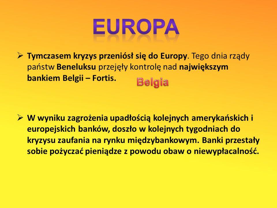 EUROPA Tymczasem kryzys przeniósł się do Europy. Tego dnia rządy państw Beneluksu przejęły kontrolę nad największym bankiem Belgii – Fortis.