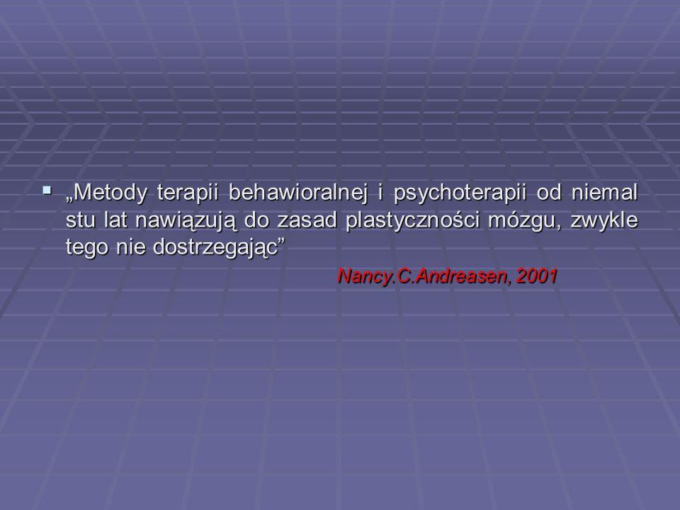 """""""Metody terapii behawioralnej i psychoterapii od niemal stu lat nawiązują do zasad plastyczności mózgu, zwykle tego nie dostrzegając"""