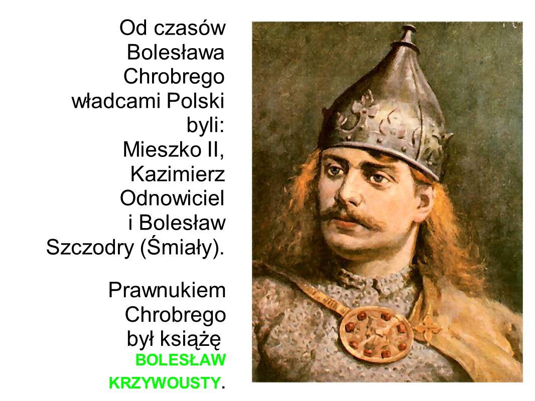 Prawnukiem Chrobrego był książę BOLESŁAW KRZYWOUSTY.