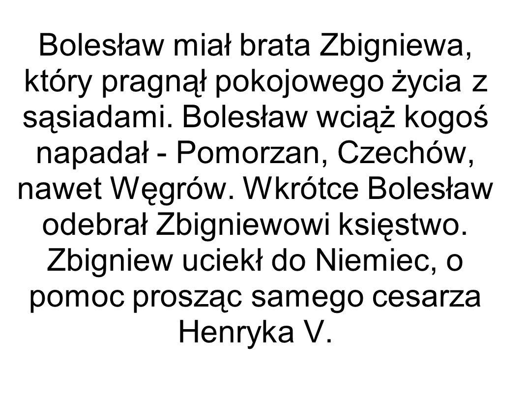 Bolesław miał brata Zbigniewa, który pragnął pokojowego życia z sąsiadami.