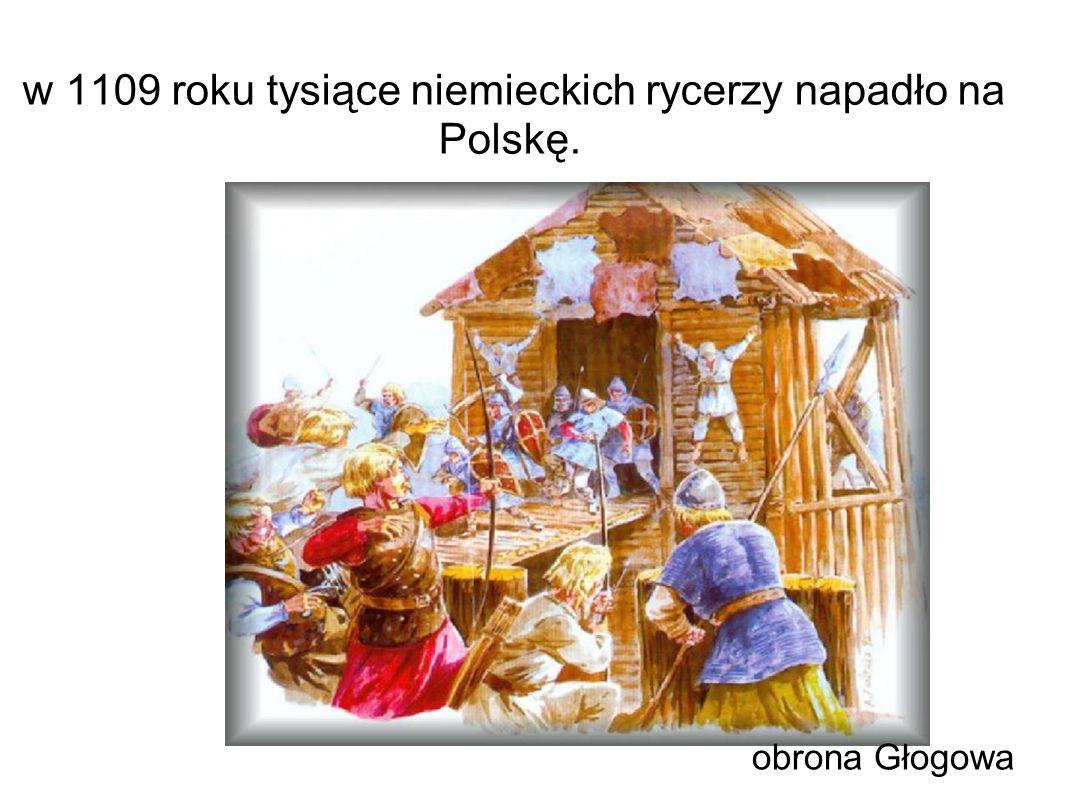 w 1109 roku tysiące niemieckich rycerzy napadło na Polskę.