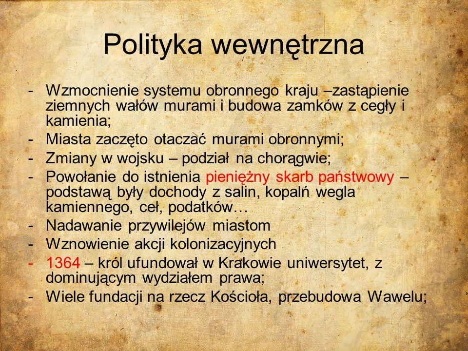 Polityka wewnętrzna Wzmocnienie systemu obronnego kraju –zastąpienie ziemnych wałów murami i budowa zamków z cegły i kamienia;