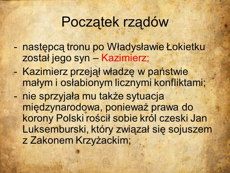 Początek rządów następcą tronu po Władysławie Łokietku został jego syn – Kazimierz;
