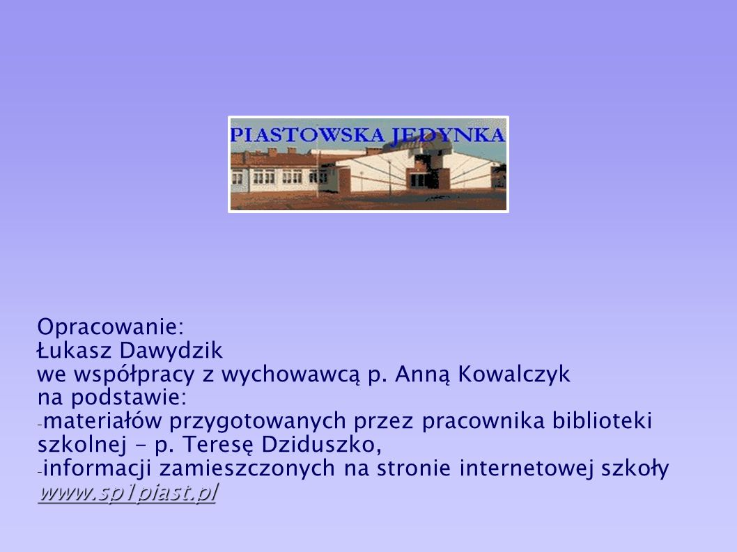 Opracowanie: Łukasz Dawydzik. we współpracy z wychowawcą p. Anną Kowalczyk. na podstawie: