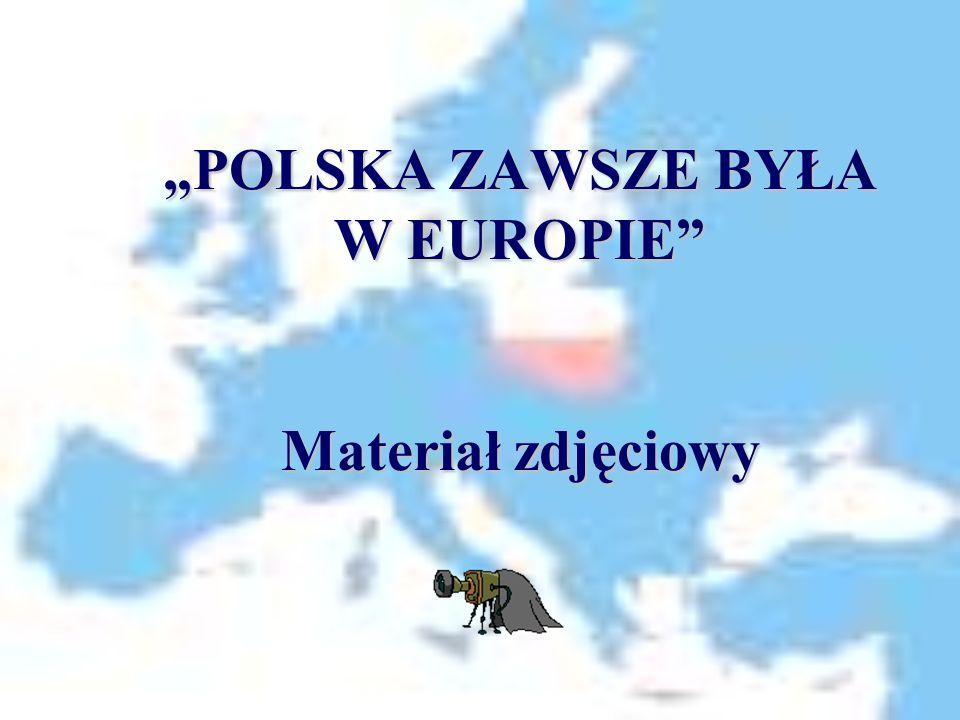 """""""POLSKA ZAWSZE BYŁA W EUROPIE Materiał zdjęciowy"""