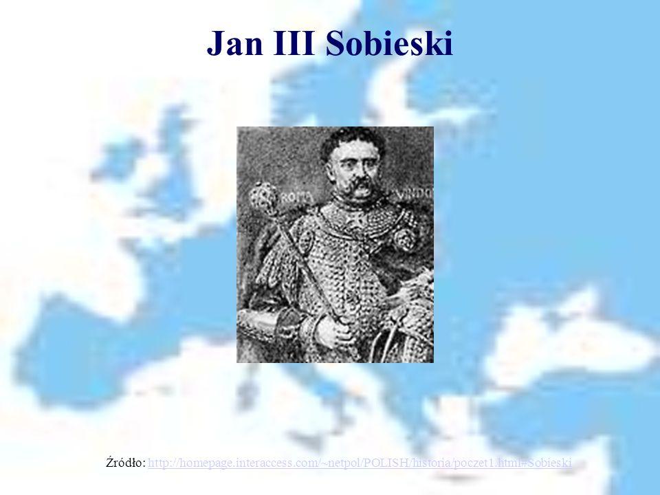 Jan III Sobieski Źródło: http://homepage.interaccess.com/~netpol/POLISH/historia/poczet1.html#Sobieski.