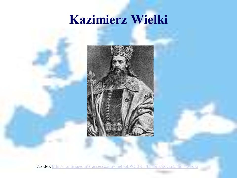 Kazimierz Wielki Źródło: http://homepage.interaccess.com/~netpol/POLISH/historia/poczet.html#Wielki