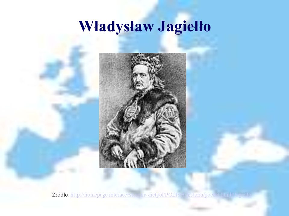 Władysław Jagiełło Źródło: http://homepage.interaccess.com/~netpol/POLISH/historia/poczet.html#Jagiello.