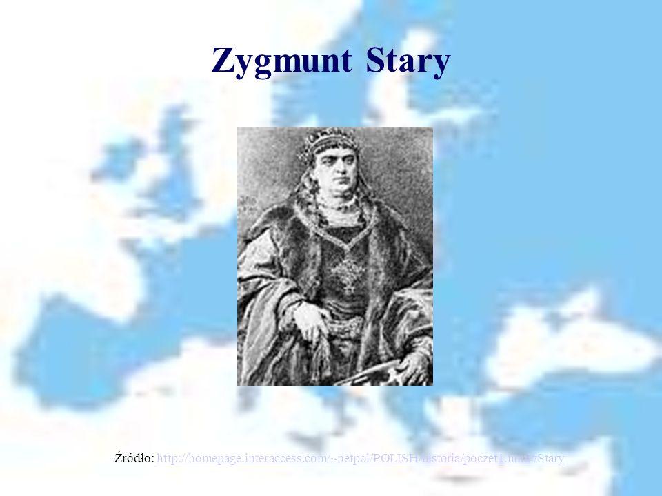 Zygmunt Stary Źródło: http://homepage.interaccess.com/~netpol/POLISH/historia/poczet1.html#Stary