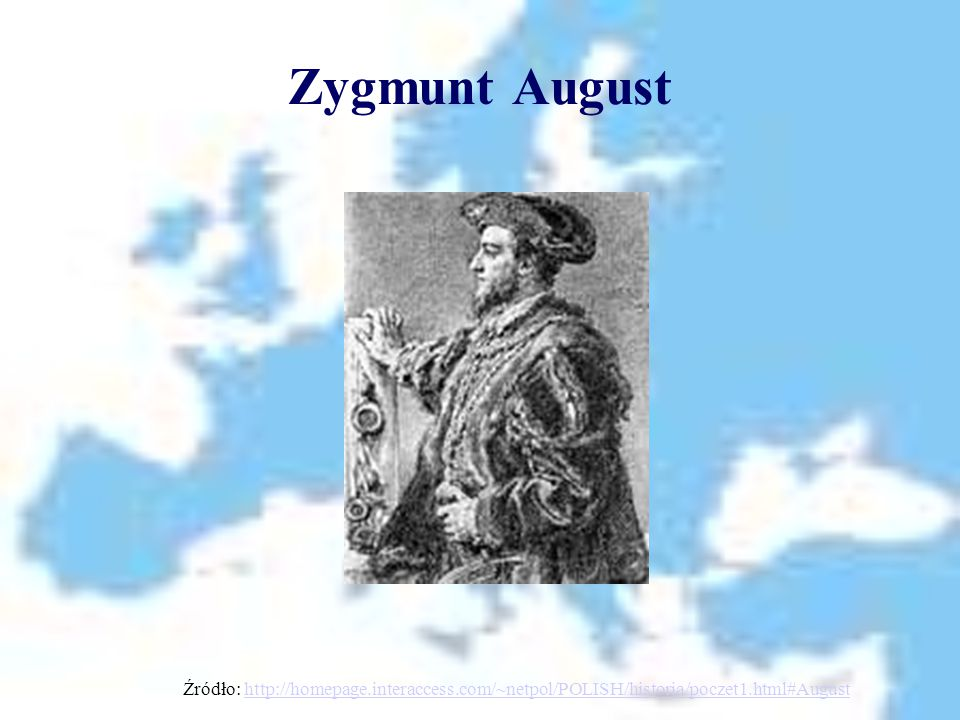 Zygmunt August Źródło: http://homepage.interaccess.com/~netpol/POLISH/historia/poczet1.html#August