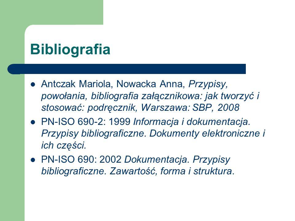 Bibliografia Antczak Mariola, Nowacka Anna, Przypisy, powołania, bibliografia załącznikowa: jak tworzyć i stosować: podręcznik, Warszawa: SBP, 2008.