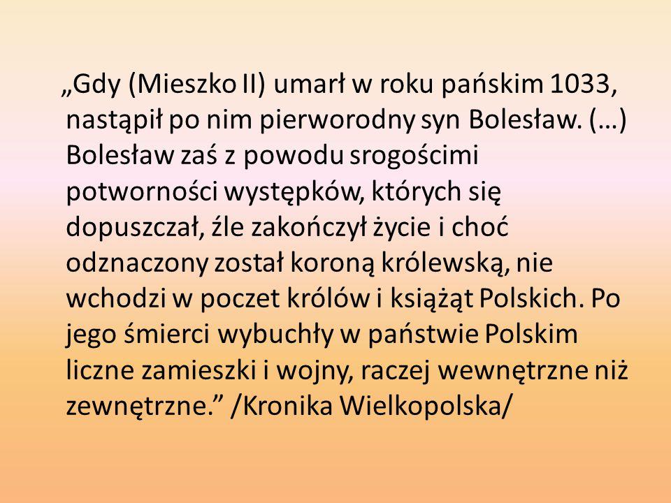 """""""Gdy (Mieszko II) umarł w roku pańskim 1033, nastąpił po nim pierworodny syn Bolesław."""