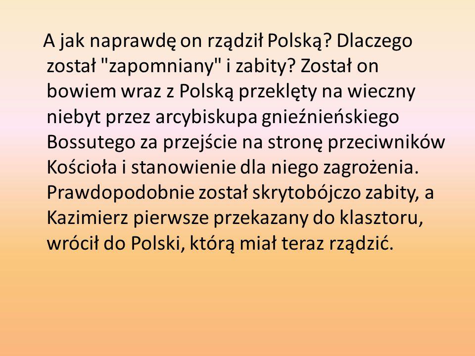 A jak naprawdę on rządził Polską. Dlaczego został zapomniany i zabity.