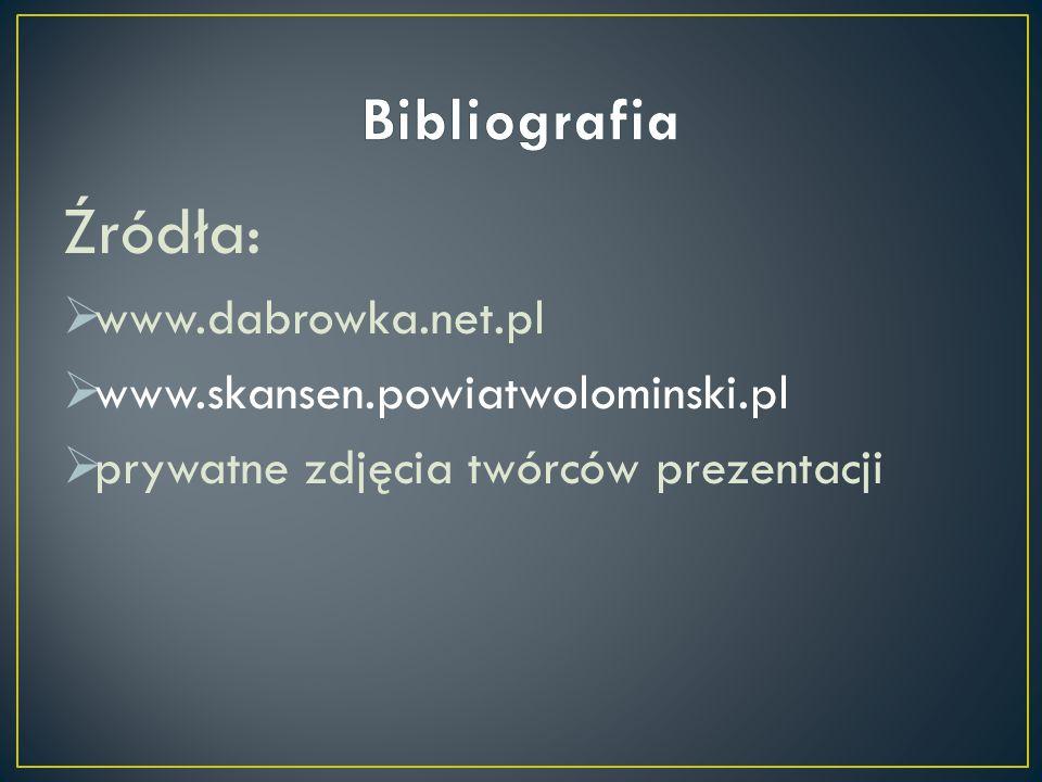 Źródła: Bibliografia www.dabrowka.net.pl