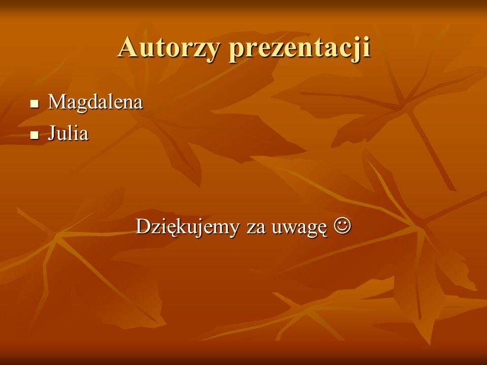 Autorzy prezentacji Magdalena Julia Dziękujemy za uwagę 