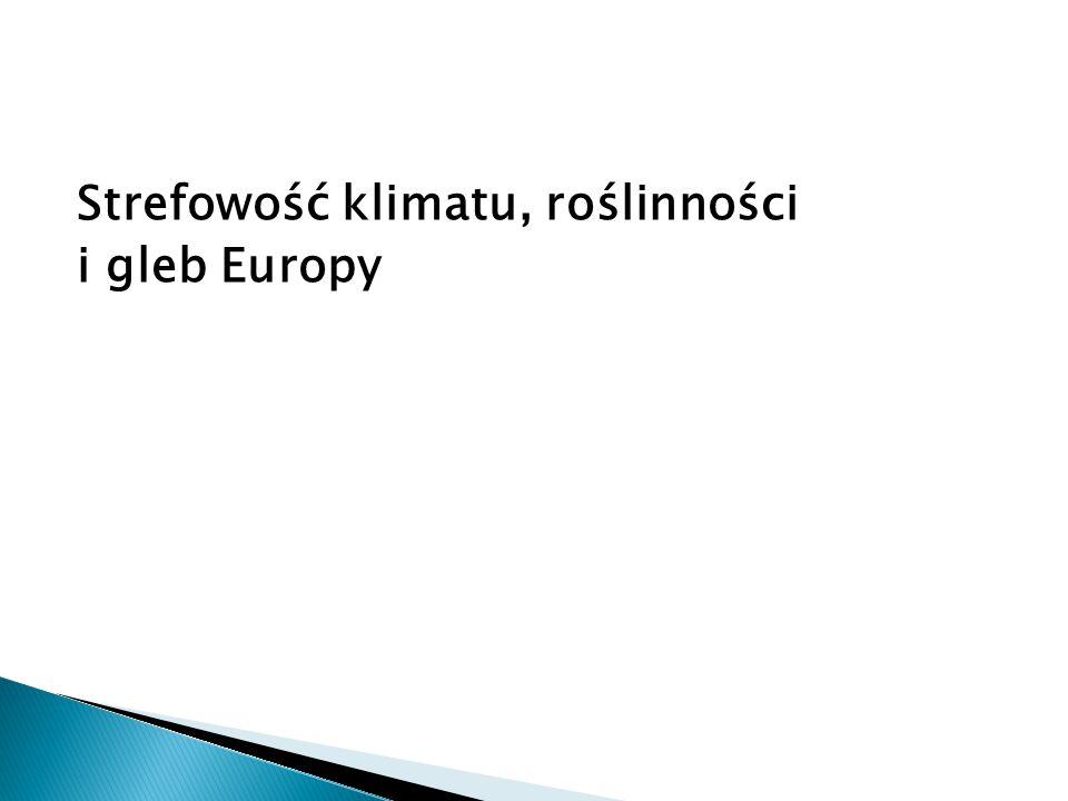 Strefowość klimatu, roślinności i gleb Europy