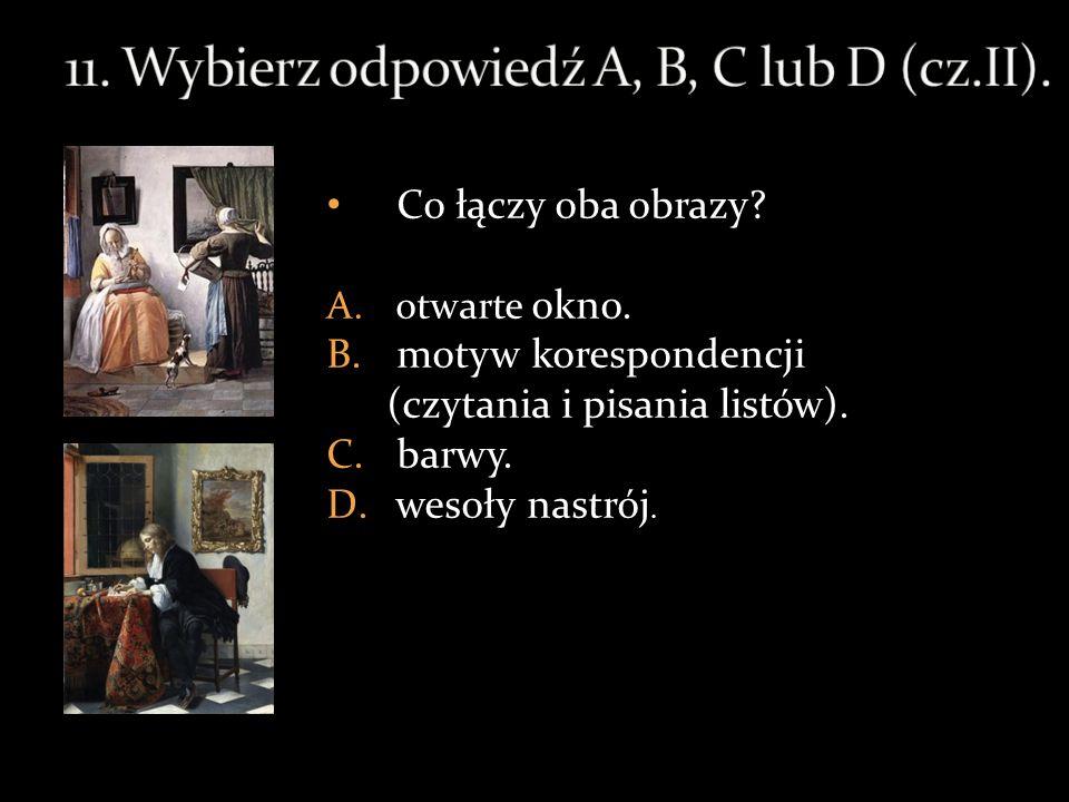 11. Wybierz odpowiedź A, B, C lub D (cz.II).