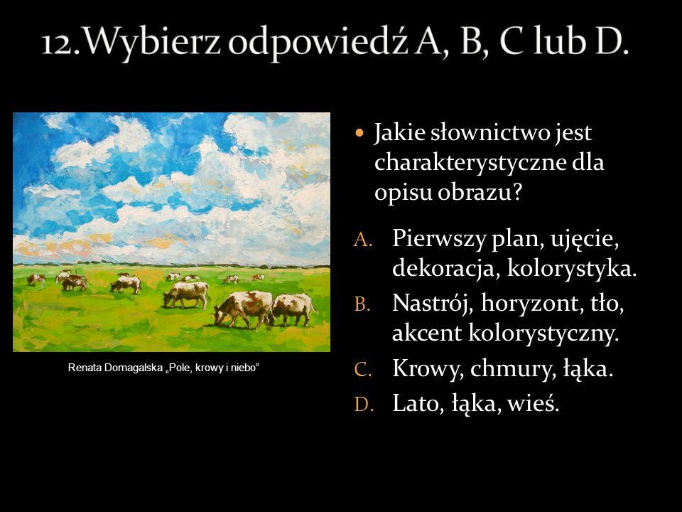 12.Wybierz odpowiedź A, B, C lub D.