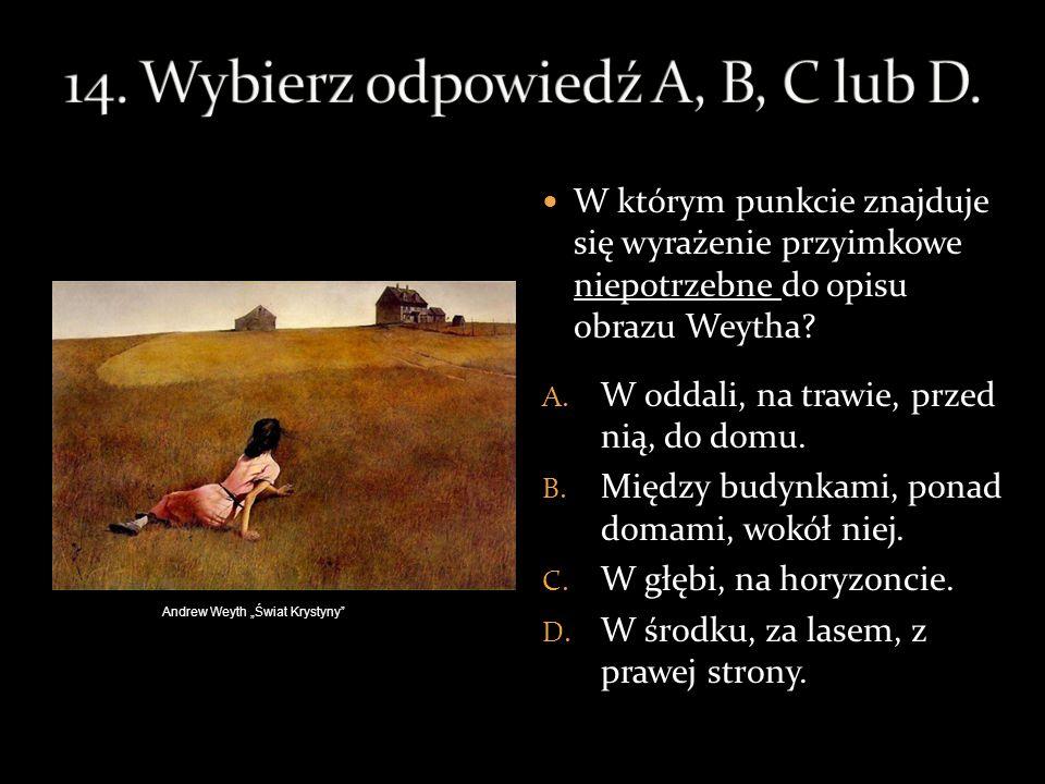 14. Wybierz odpowiedź A, B, C lub D.