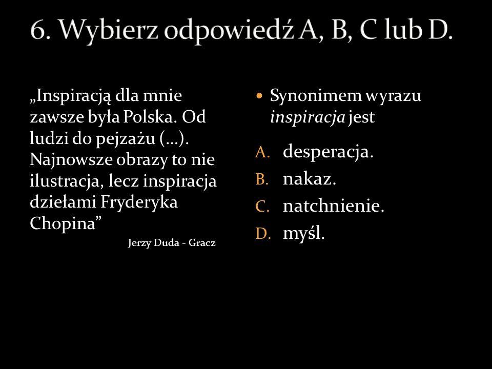 6. Wybierz odpowiedź A, B, C lub D.