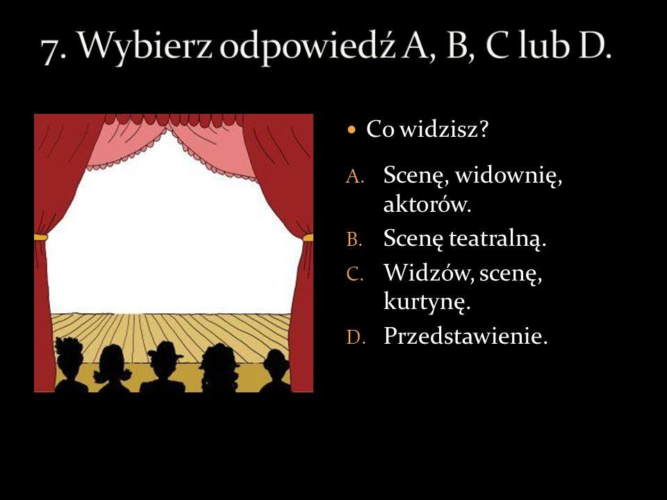 7. Wybierz odpowiedź A, B, C lub D.