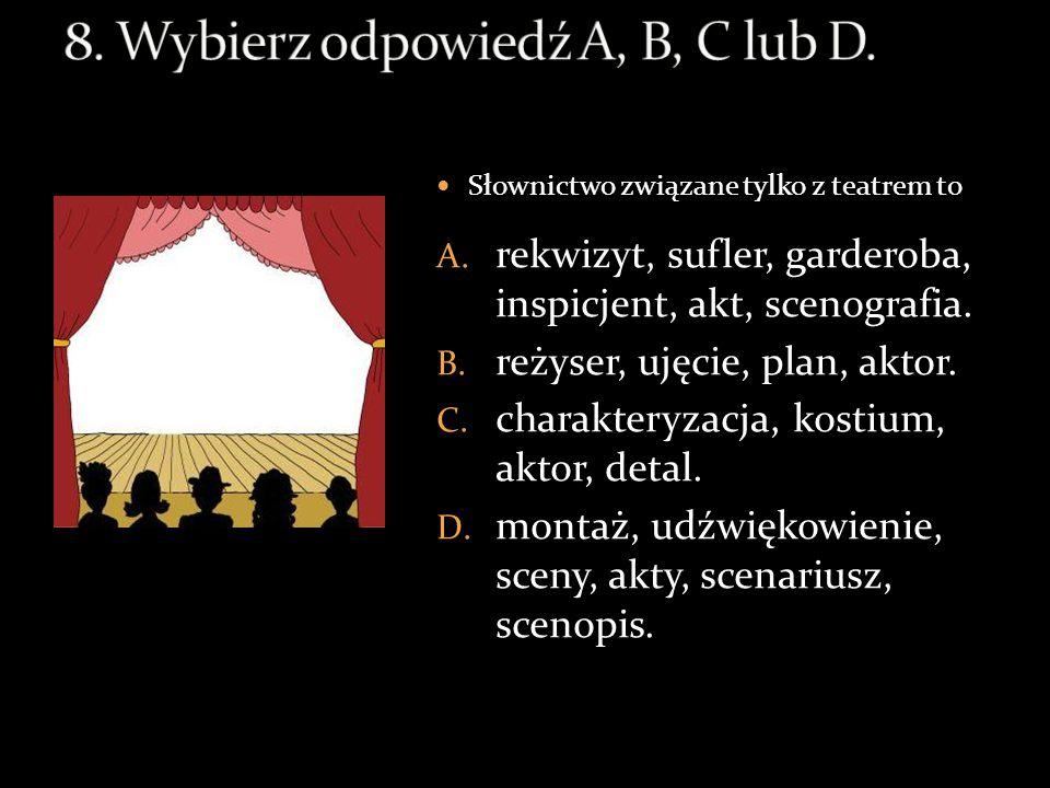 8. Wybierz odpowiedź A, B, C lub D.