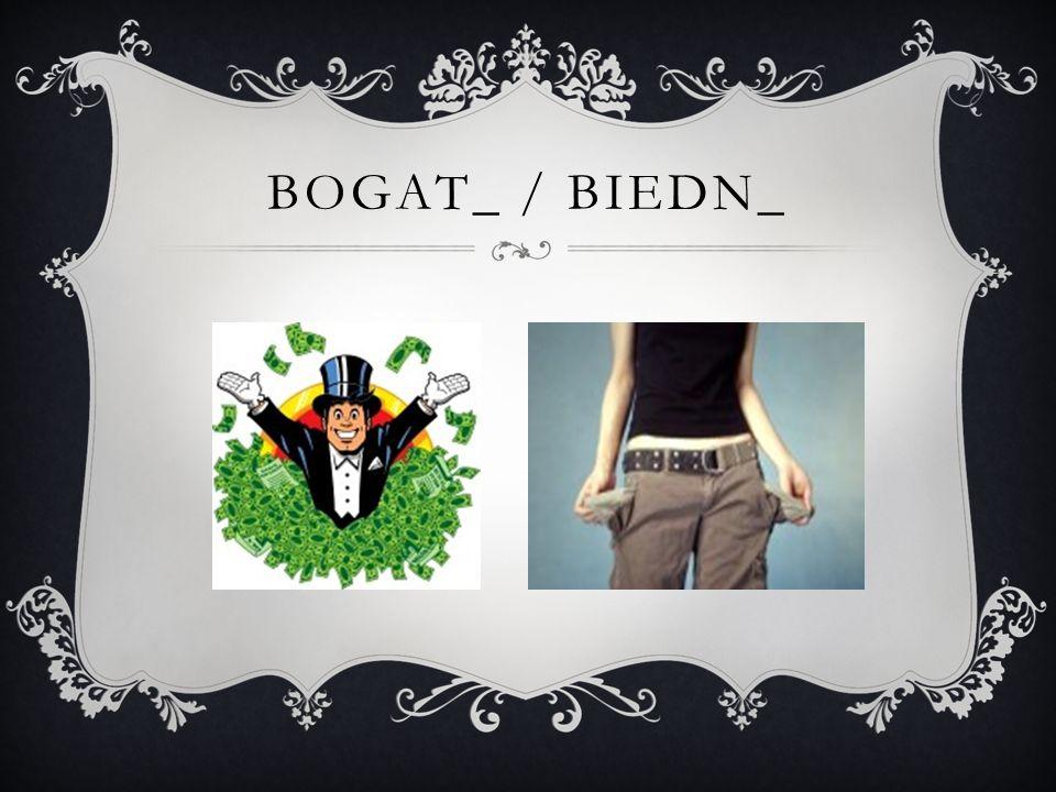 Bogat_ / biedn_