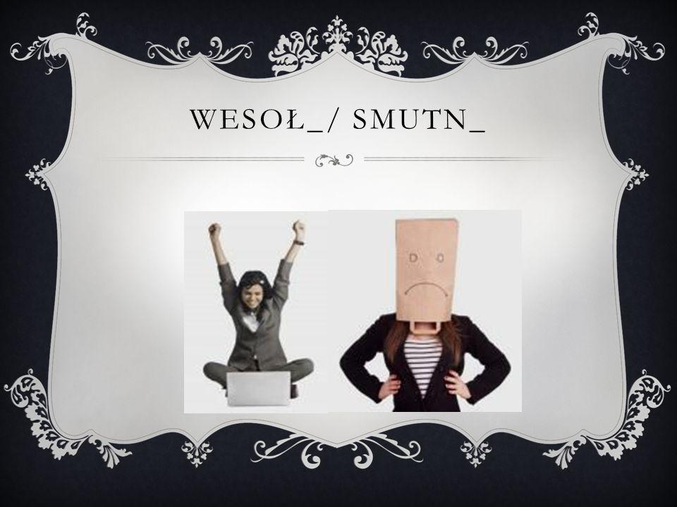 Wesoł_/ smutn_