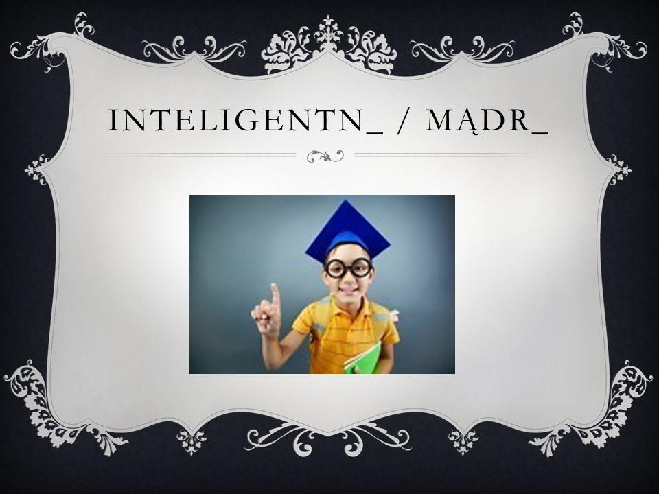 Inteligentn_ / mądr_