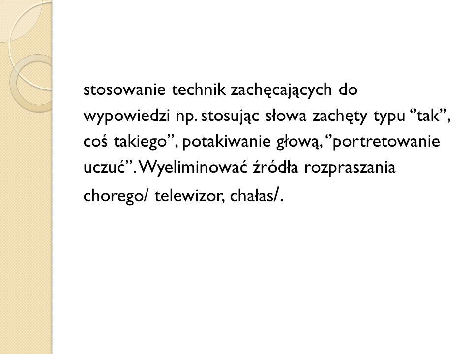 stosowanie technik zachęcających do wypowiedzi np