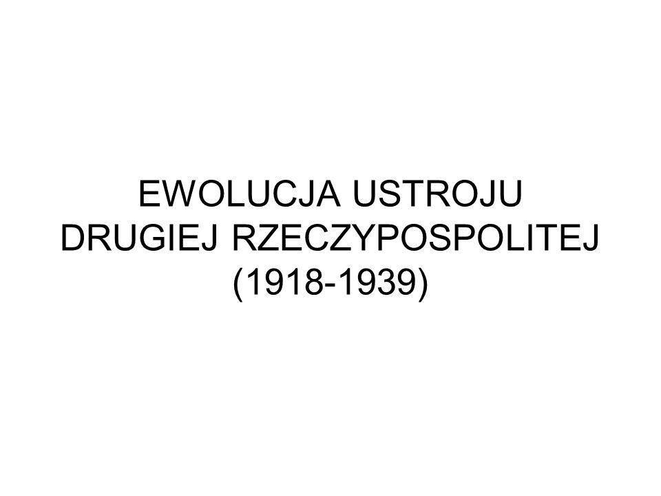 EWOLUCJA USTROJU DRUGIEJ RZECZYPOSPOLITEJ (1918-1939)