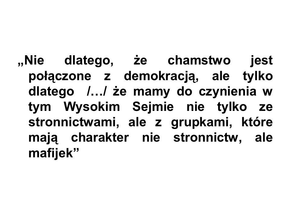 """""""Nie dlatego, że chamstwo jest połączone z demokracją, ale tylko dlatego /…/ że mamy do czynienia w tym Wysokim Sejmie nie tylko ze stronnictwami, ale z grupkami, które mają charakter nie stronnictw, ale mafijek"""