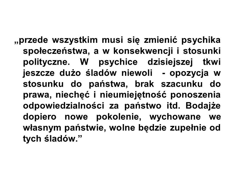 """""""przede wszystkim musi się zmienić psychika społeczeństwa, a w konsekwencji i stosunki polityczne."""