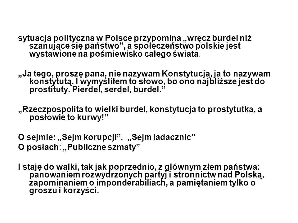 """sytuacja polityczna w Polsce przypomina """"wręcz burdel niż szanujące się państwo , a społeczeństwo polskie jest wystawione na pośmiewisko całego świata."""