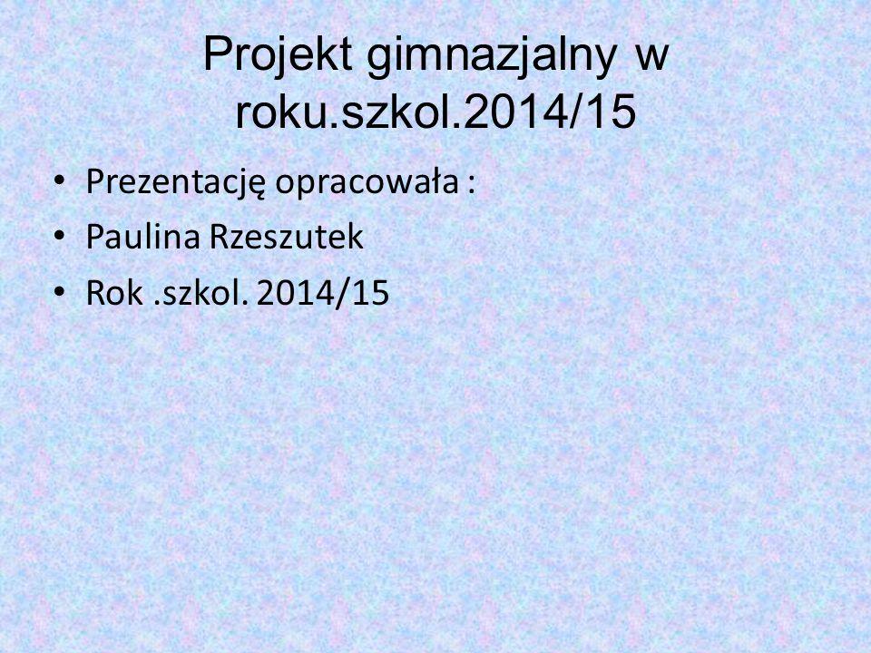 Projekt gimnazjalny w roku.szkol.2014/15
