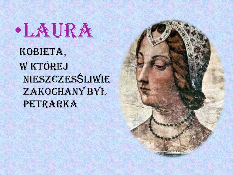 Laura Kobieta, w ktÓrej nieszczesŚliwie zakochany byŁ petrarka