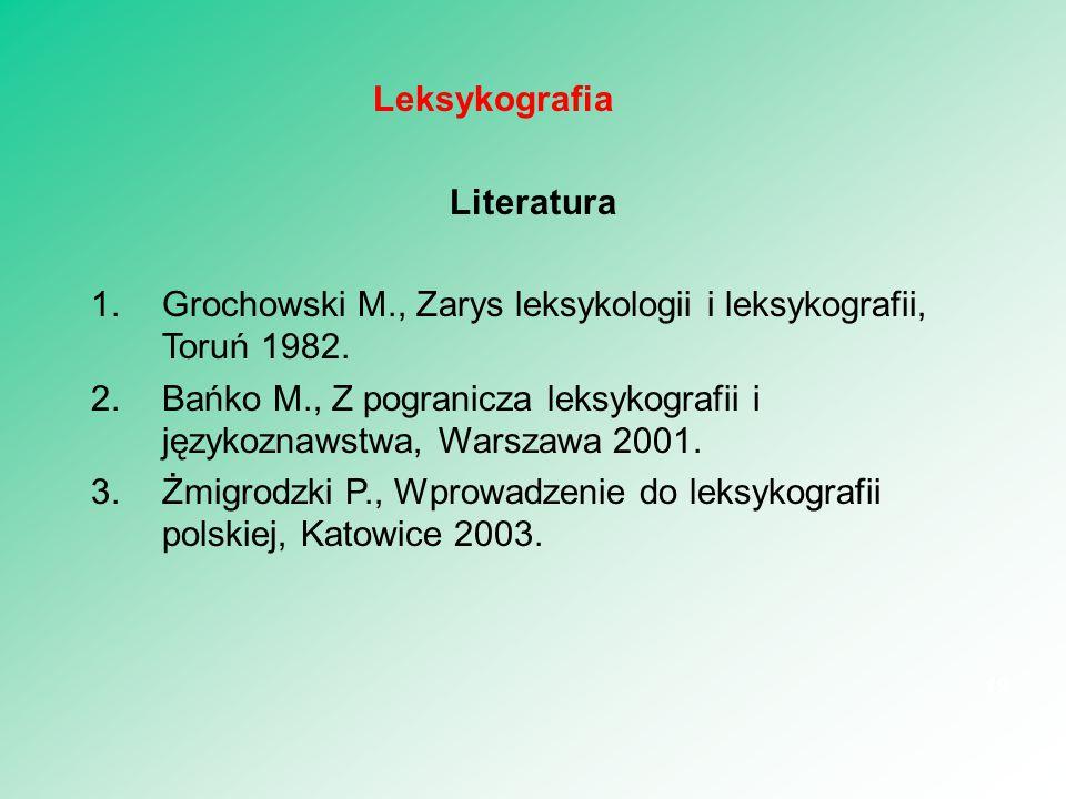 Leksykografia Literatura. Grochowski M., Zarys leksykologii i leksykografii, Toruń 1982.