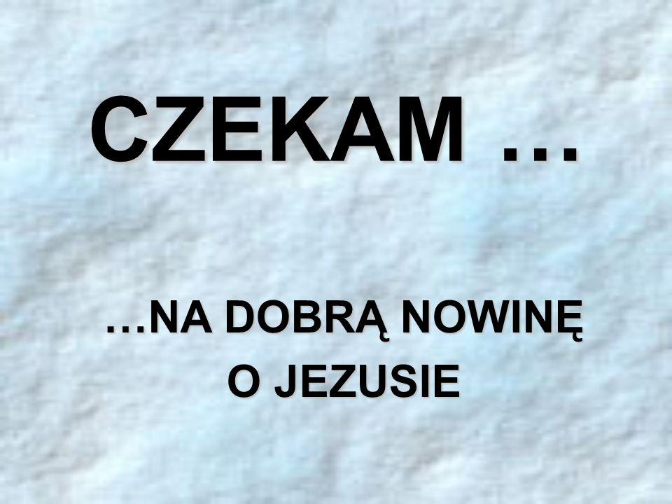 …NA DOBRĄ NOWINĘ O JEZUSIE