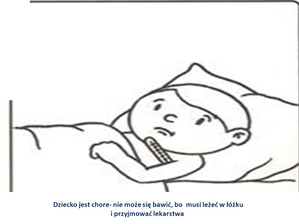 Dziecko jest chore- nie może się bawić, bo musi leżeć w łóżku