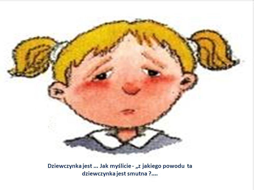 """Dziewczynka jest ... Jak myślicie - """"z jakiego powodu ta dziewczynka jest smutna ...."""