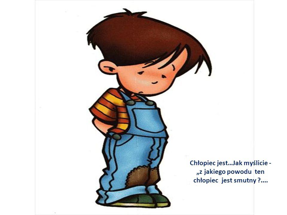 """Chłopiec jest…Jak myślicie - """"z jakiego powodu ten chłopiec jest smutny ...."""