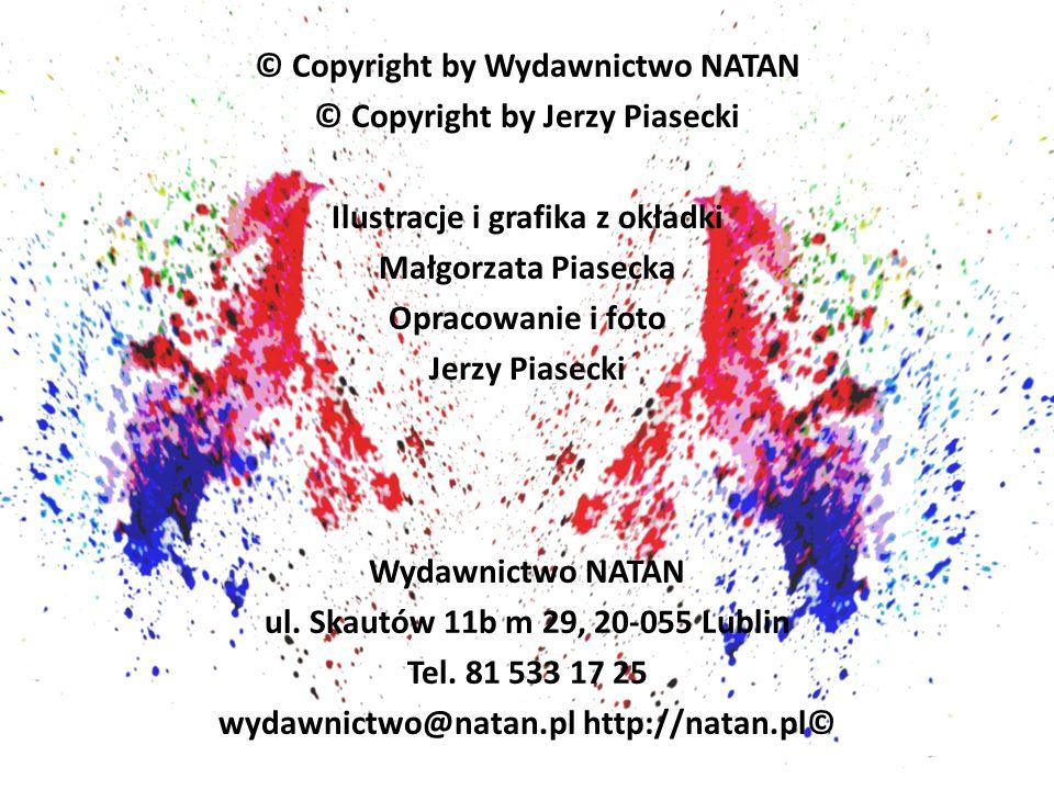 © Copyright by Wydawnictwo NATAN © Copyright by Jerzy Piasecki Ilustracje i grafika z okładki Małgorzata Piasecka Opracowanie i foto Jerzy Piasecki Wydawnictwo NATAN ul.