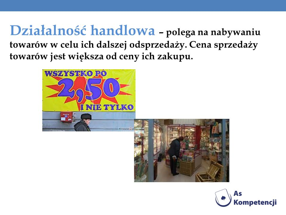 Działalność handlowa – polega na nabywaniu towarów w celu ich dalszej odsprzedaży.