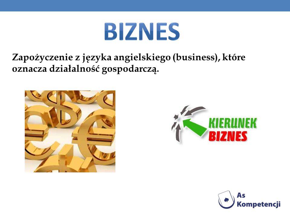 biznes Zapożyczenie z języka angielskiego (business), które oznacza działalność gospodarczą.
